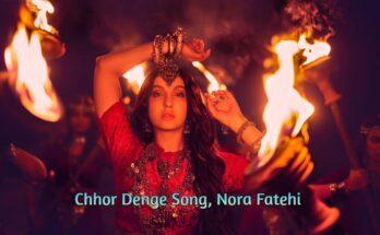 Chhor Denge Lyrics, Nora Fatehi
