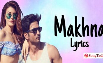 Makhna Song Lyrics, Drive, Sushant Singh Rajput