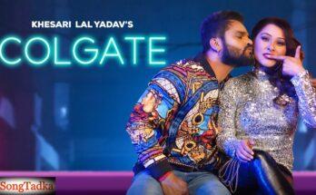 Colgate Song Lyrics, Khesari Lal Yadav