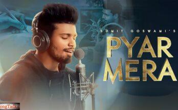 PYAR MERA LYRICS - SUMIT GOSWAMI