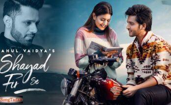 Shayad Fir Se Lyrics – Rahul Vaidya
