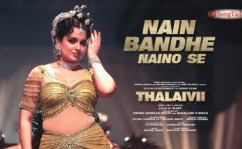 Nain Bandhe Naino Se Lyrics – Thalaivi